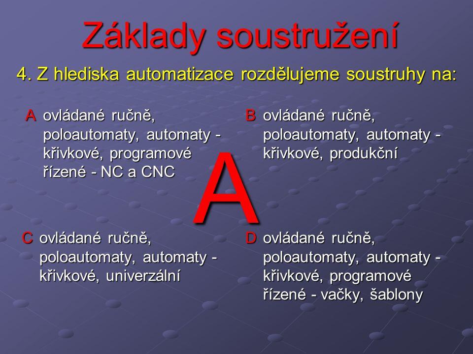 4. Z hlediska automatizace rozdělujeme soustruhy na:
