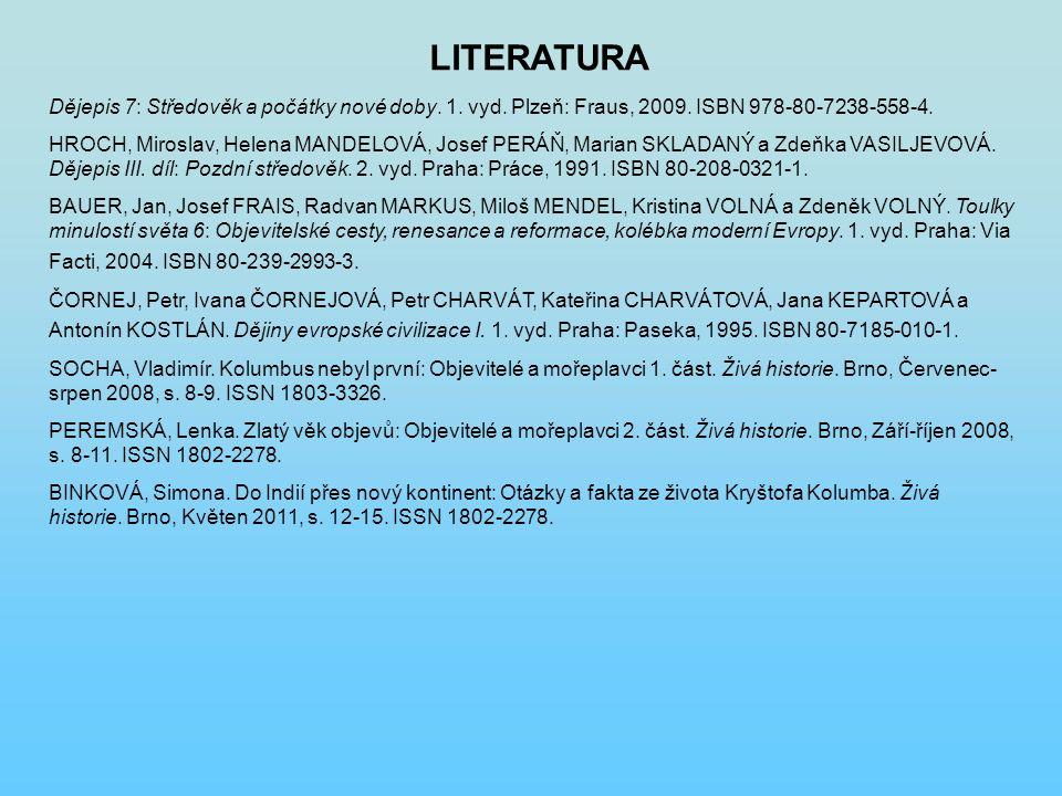 LITERATURA Dějepis 7: Středověk a počátky nové doby. 1. vyd. Plzeň: Fraus, 2009. ISBN 978-80-7238-558-4.