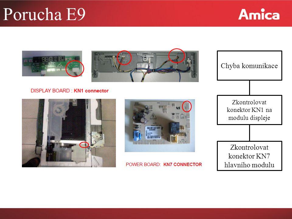 Porucha E9 Chyba komunikace Zkontrolovat konektor KN7 hlavního modulu