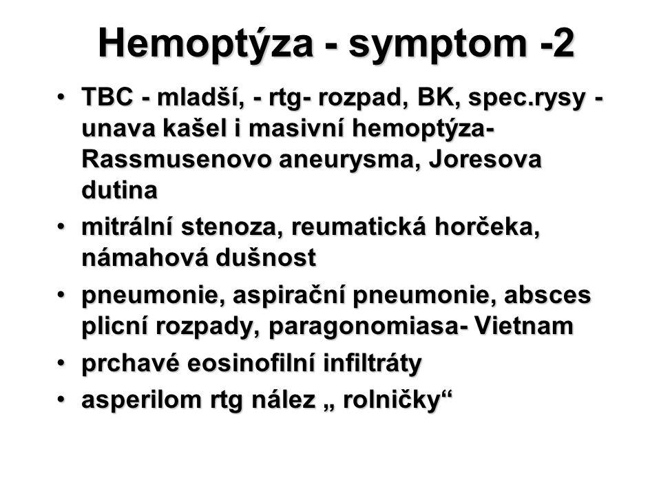 Hemoptýza - symptom -2 TBC - mladší, - rtg- rozpad, BK, spec.rysy - unava kašel i masivní hemoptýza- Rassmusenovo aneurysma, Joresova dutina.