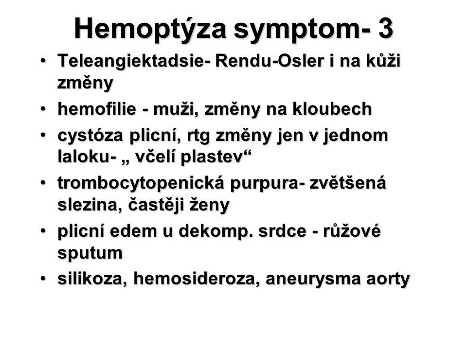 Hemoptýza symptom- 3 Teleangiektadsie- Rendu-Osler i na kůži změny