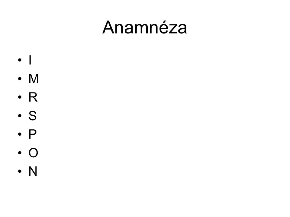 Anamnéza I M R S P O N