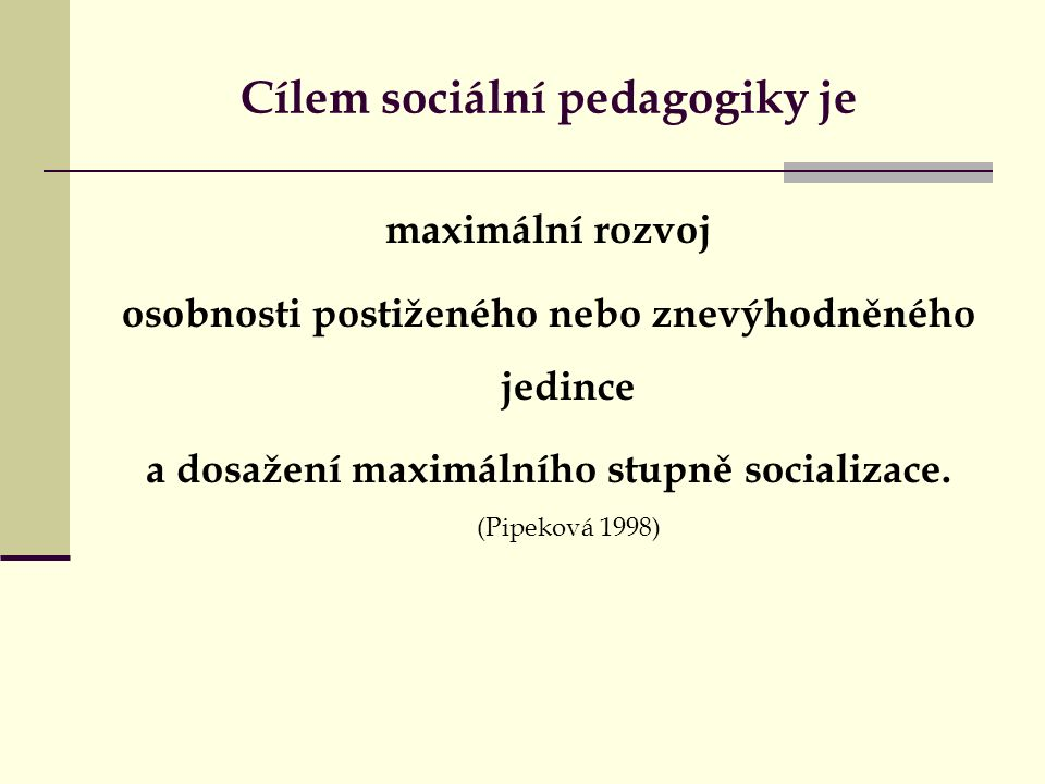 Cílem sociální pedagogiky je