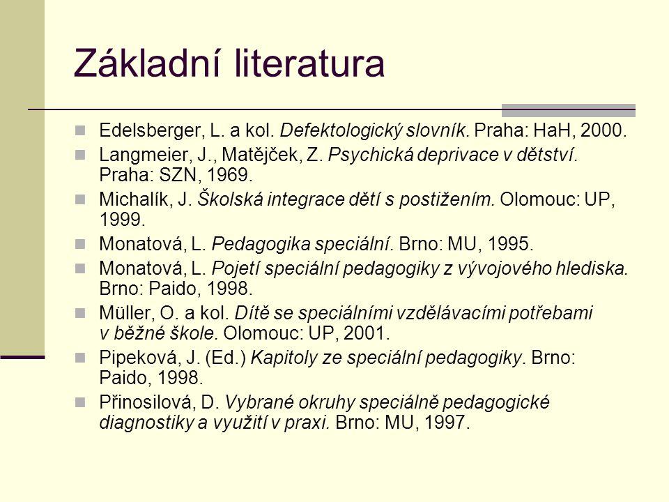 Základní literatura Edelsberger, L. a kol. Defektologický slovník. Praha: HaH, 2000.