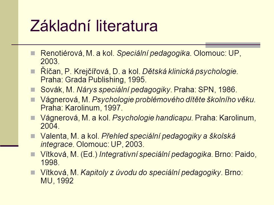 Základní literatura Renotiérová, M. a kol. Speciální pedagogika. Olomouc: UP, 2003.