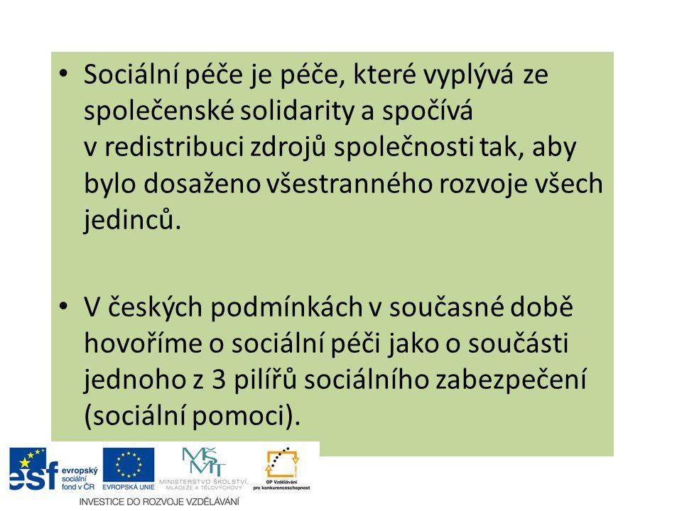 Sociální péče je péče, které vyplývá ze společenské solidarity a spočívá v redistribuci zdrojů společnosti tak, aby bylo dosaženo všestranného rozvoje všech jedinců.