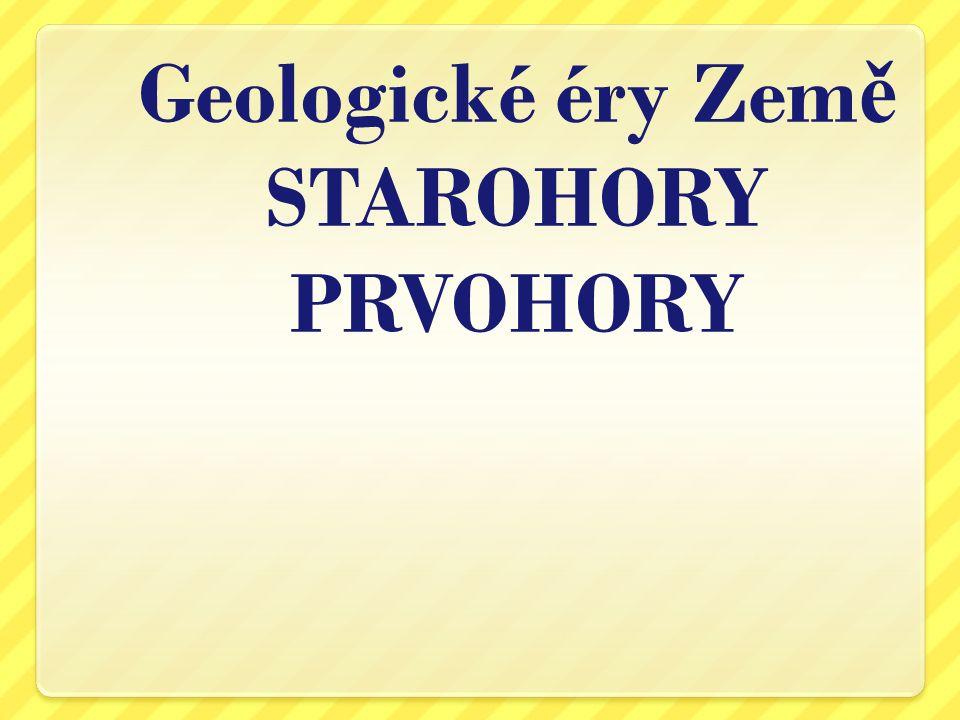 Geologické éry Země STAROHORY PRVOHORY