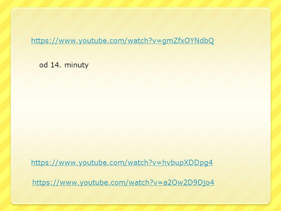 https://www.youtube.com/watch v=gmZfxOYNdbQ od 14. minuty. https://www.youtube.com/watch v=hvbupXDDpg4.