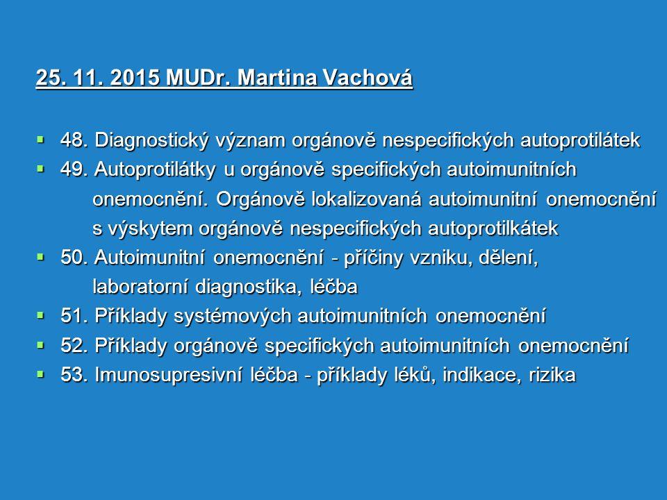 25. 11. 2015 MUDr. Martina Vachová 48. Diagnostický význam orgánově nespecifických autoprotilátek.