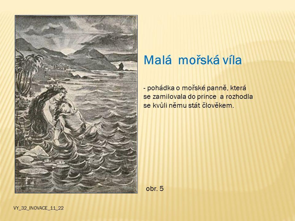 Malá mořská víla - pohádka o mořské panně, která se zamilovala do prince a rozhodla se kvůli němu stát člověkem.