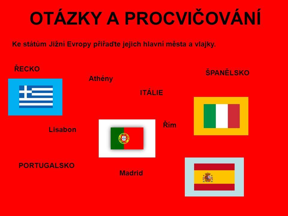 OTÁZKY A PROCVIČOVÁNÍ Ke státům Jižní Evropy přiřaďte jejich hlavní města a vlajky. ŘECKO. ŠPANĚLSKO.