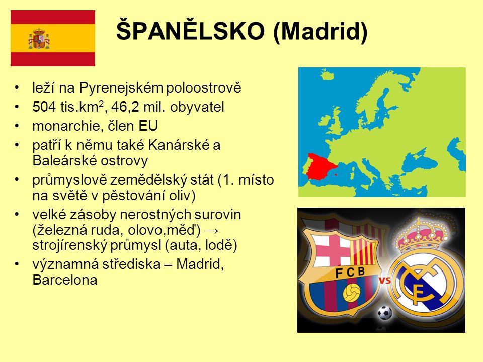 ŠPANĚLSKO (Madrid) leží na Pyrenejském poloostrově