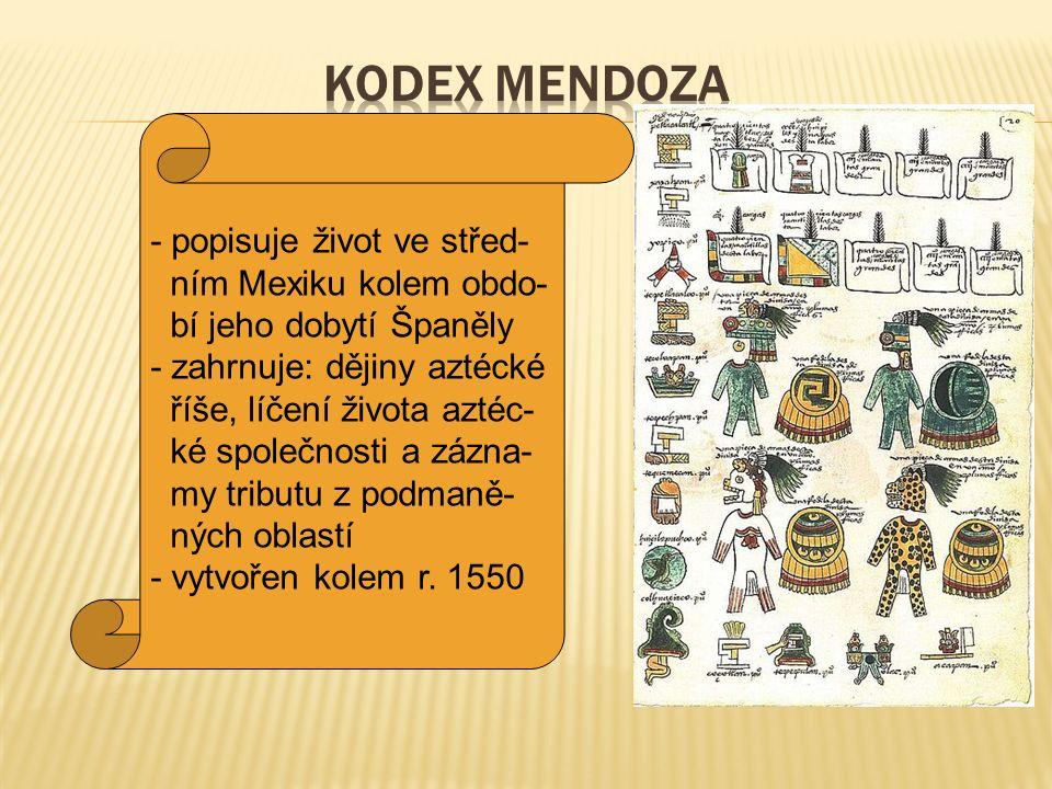 Kodex Mendoza - popisuje život ve střed- ním Mexiku kolem obdo-