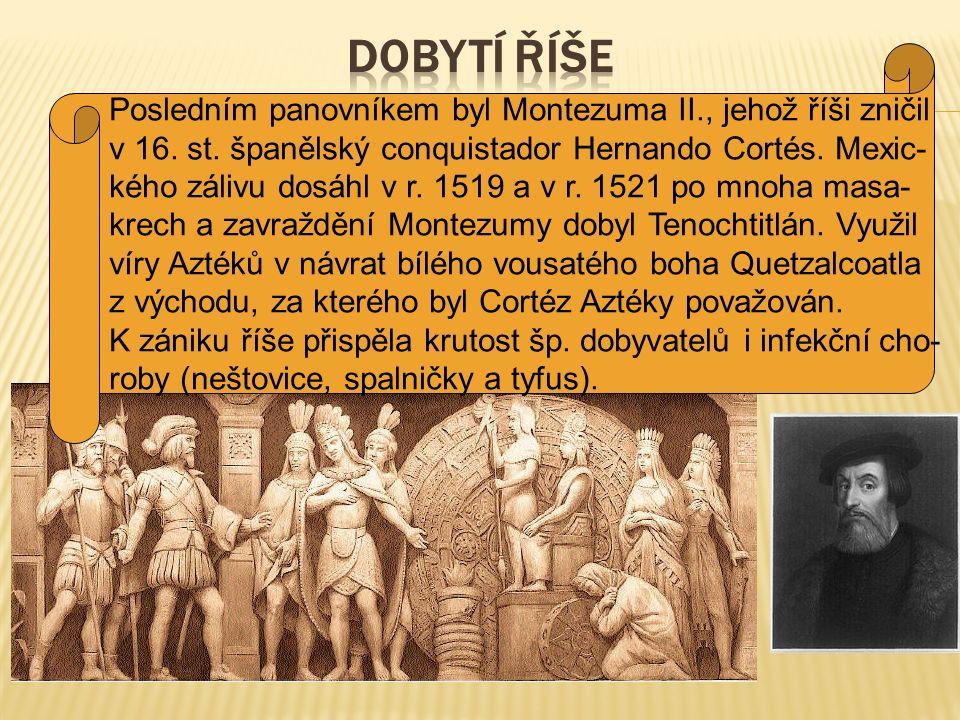 Dobytí říše Posledním panovníkem byl Montezuma II., jehož říši zničil