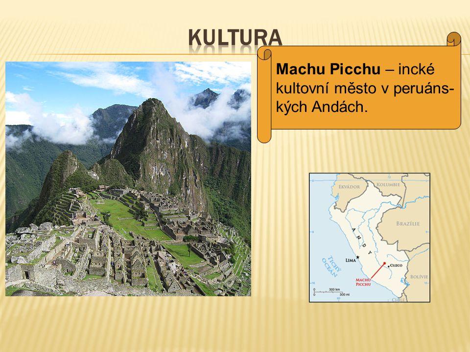 Kultura Machu Picchu – incké kultovní město v peruáns- kých Andách.