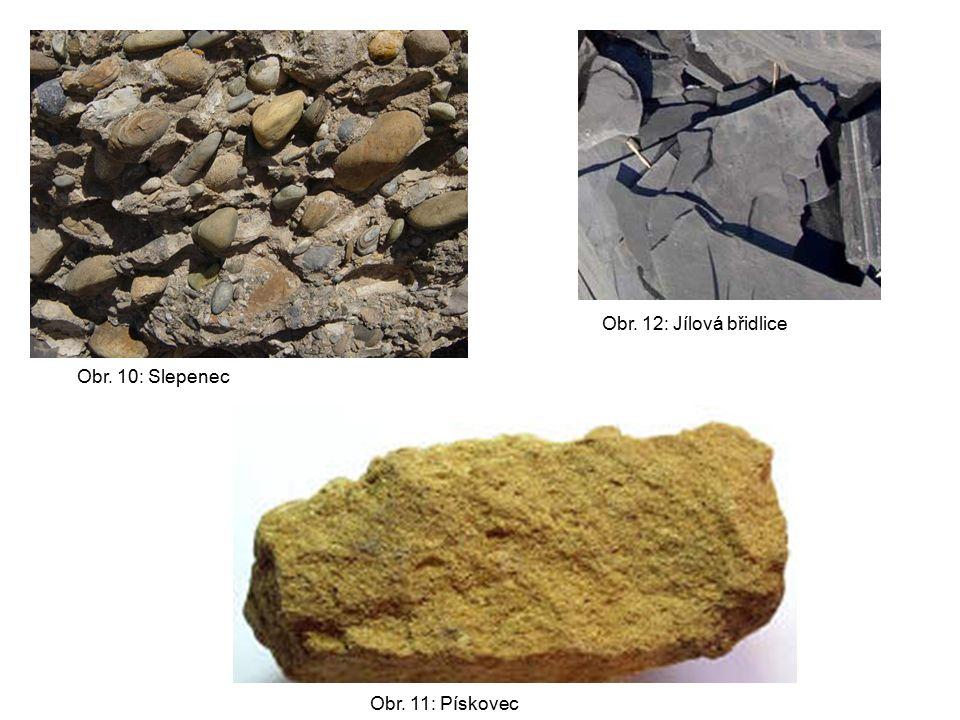 Obr. 12: Jílová břidlice Obr. 10: Slepenec Obr. 11: Pískovec