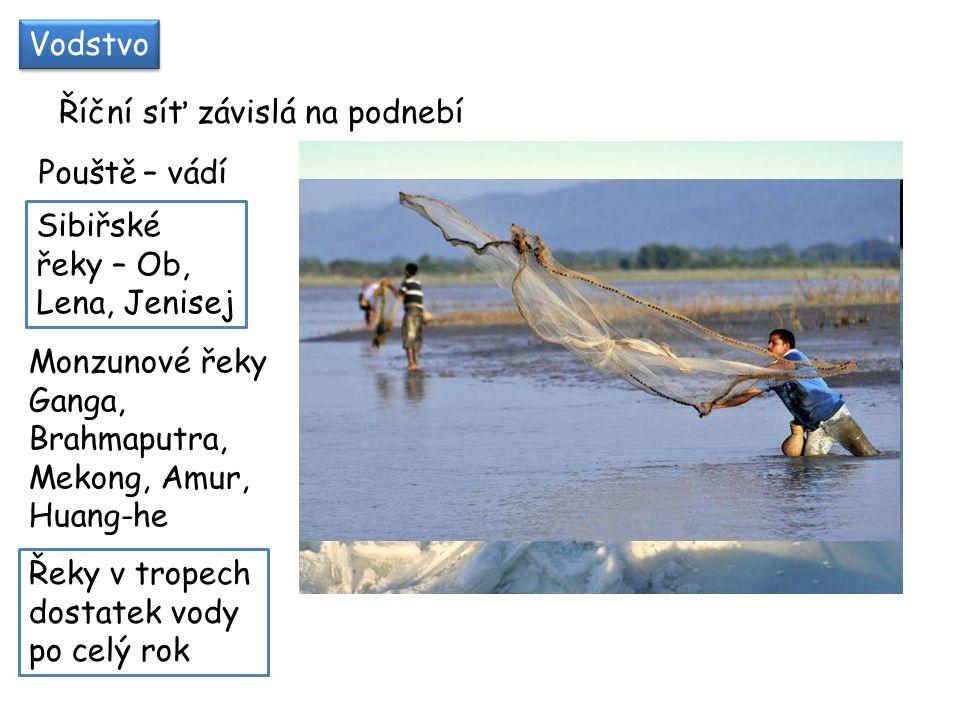 Vodstvo Říční síť závislá na podnebí. Pouště – vádí. Sibiřské řeky – Ob, Lena, Jenisej. Monzunové řeky.
