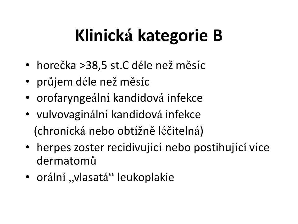 Klinická kategorie B horečka >38,5 st.C déle než měsíc
