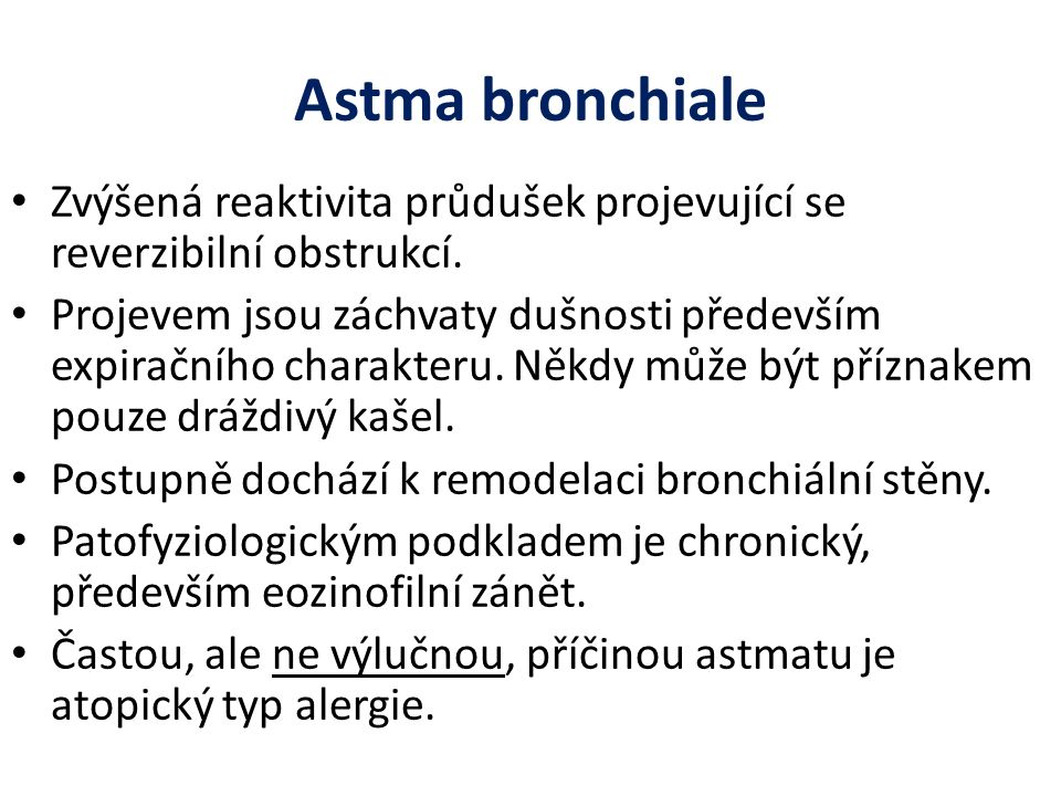 Astma bronchiale Zvýšená reaktivita průdušek projevující se reverzibilní obstrukcí.
