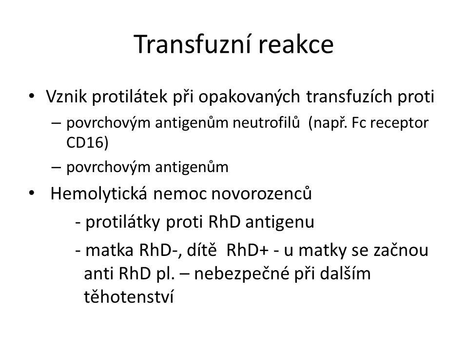Transfuzní reakce Vznik protilátek při opakovaných transfuzích proti