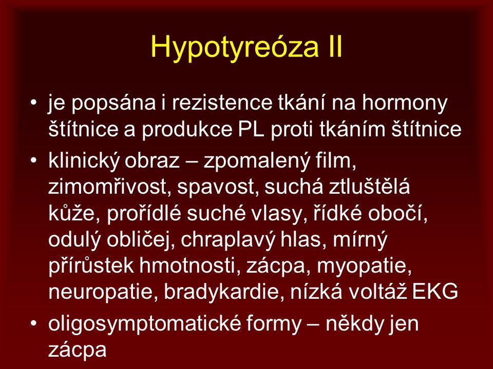 Hypotyreóza II je popsána i rezistence tkání na hormony štítnice a produkce PL proti tkáním štítnice.