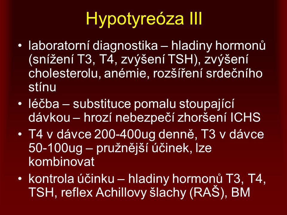 Hypotyreóza III laboratorní diagnostika – hladiny hormonů (snížení T3, T4, zvýšení TSH), zvýšení cholesterolu, anémie, rozšíření srdečního stínu.