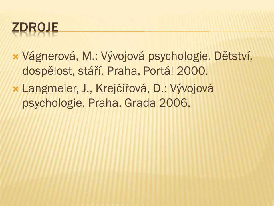 zdroje Vágnerová, M.: Vývojová psychologie. Dětství, dospělost, stáří. Praha, Portál 2000.