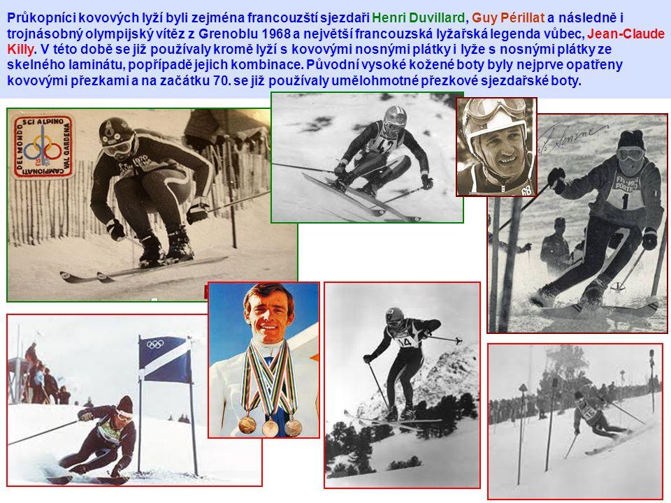 Průkopníci kovových lyží byli zejména francouzští sjezdaři Henri Duvillard, Guy Périllat a následně i trojnásobný olympijský vítěz z Grenoblu 1968 a největší francouzská lyžařská legenda vůbec, Jean-Claude Killy.