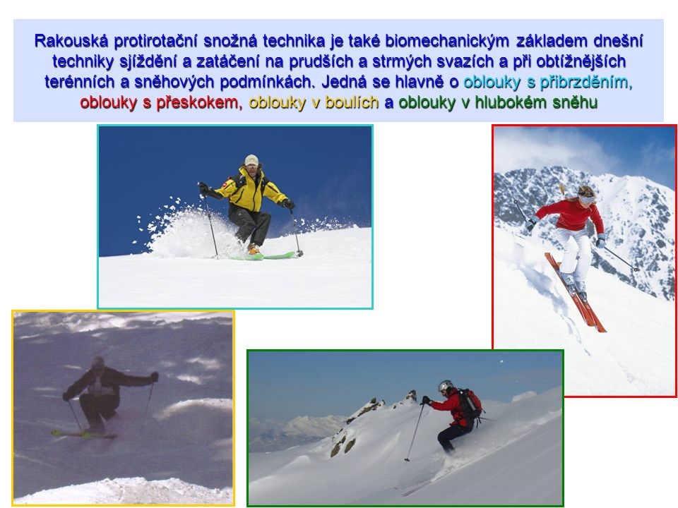 Rakouská protirotační snožná technika je také biomechanickým základem dnešní techniky sjíždění a zatáčení na prudších a strmých svazích a při obtížnějších terénních a sněhových podmínkách.