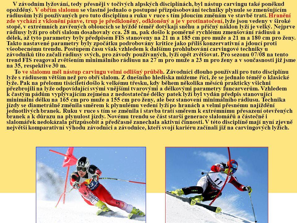 V závodním lyžování, tedy přesněji v točivých alpských disciplínách, byl nástup carvingu také poněkud opožděný. V obřím slalomu se vlastně jednalo o postupné přizpůsobování techniky plynule se zmenšujícím rádiusům lyží používaných pro tuto disciplínu a ruku v ruce s tím jdoucím změnám ve stavbě tratí. Hranění zde vychází z vklonění pánve, trup je předkloněný, odkloněný a je v protinatočení, lyže jsou vedeny v široké stopě, v extrémních zavřených obloucích se hýždě téměř dotýkají sněhu a příčný náklon lyží je velký. Nejprve rádiusy lyží pro obří slalom dosahovaly cca. 28 m, pak došlo k poměrně rychlému zmenšování rádiusů a délek, až tyto parametry byly předpisem FIS stanoveny na 21 m a 185 cm pro muže a 21 m a 180 cm pro ženy. Takto nastavené parametry byly zpočátku podrobovány kritice jako příliš konzervativní a jdoucí proti všeobecnému trendu. Postupem času však vzhledem k dalšímu prohlubování carvingové techniky u závodníků tito začali rádiusy svých, pro závody používaných, lyží opět zvětšovat. Pro sezonu 07/08 na tento trend FIS reagoval zvětšením minimálního rádiusu na 27 m pro muže a 23 m pro ženy a v současnosti již jsme na 35, respektive 30 m.
