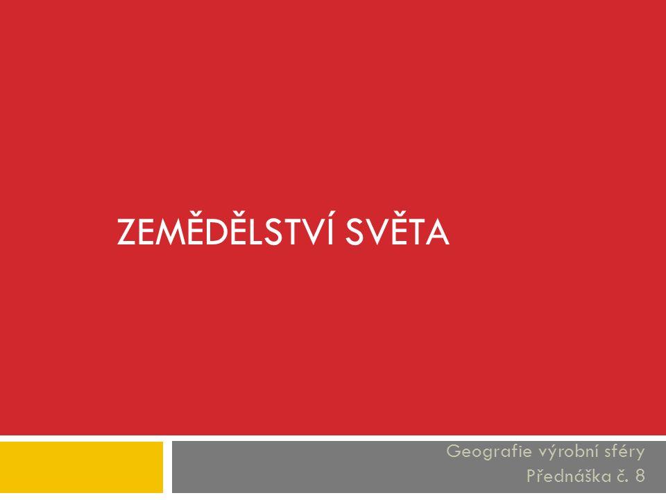 Zemědělství světa Geografie výrobní sféry Přednáška č. 8