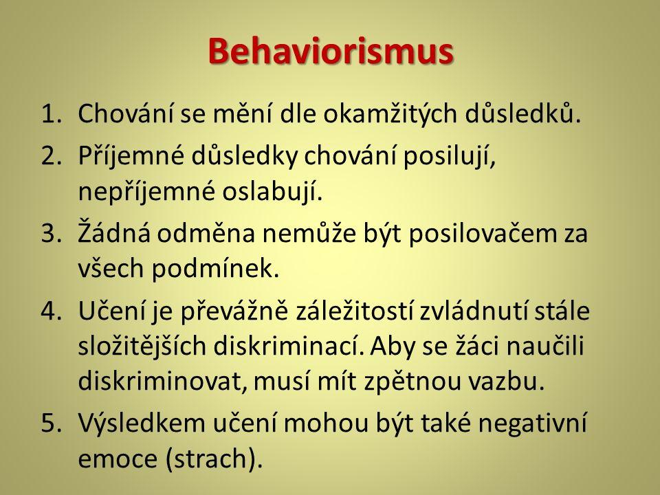 Behaviorismus Chování se mění dle okamžitých důsledků.