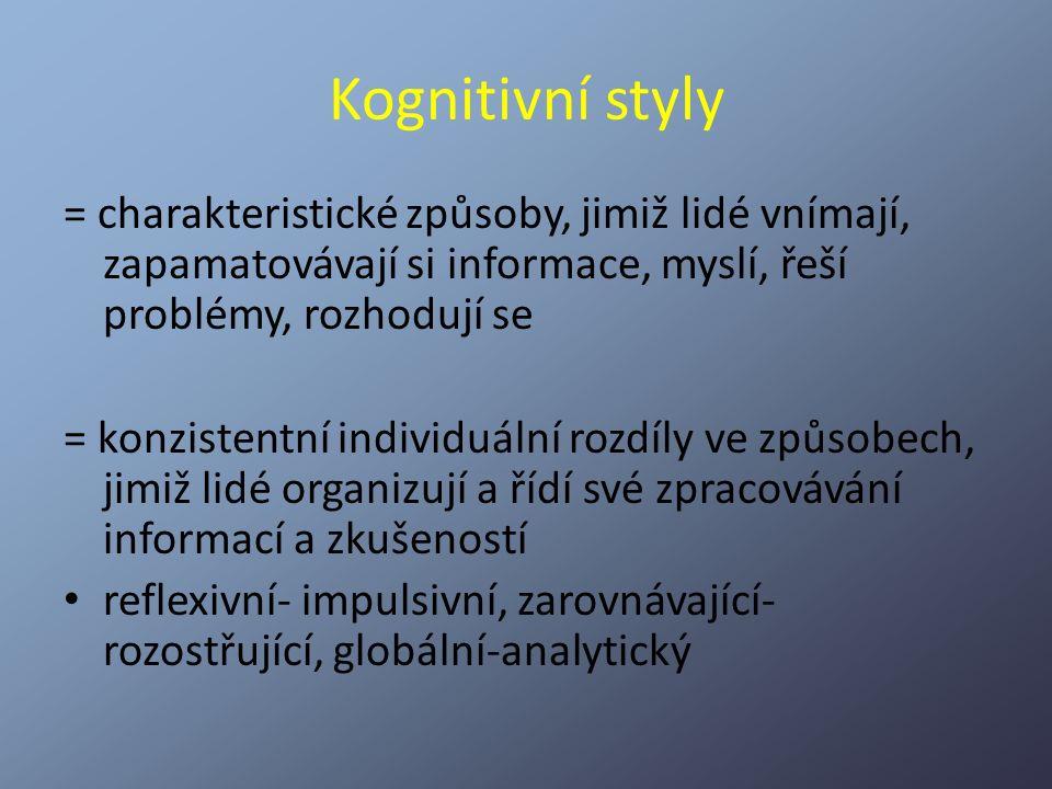Kognitivní styly = charakteristické způsoby, jimiž lidé vnímají, zapamatovávají si informace, myslí, řeší problémy, rozhodují se.