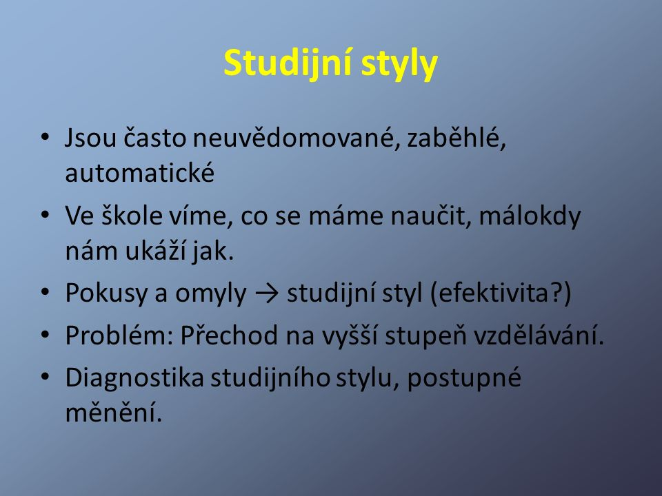 Studijní styly Jsou často neuvědomované, zaběhlé, automatické