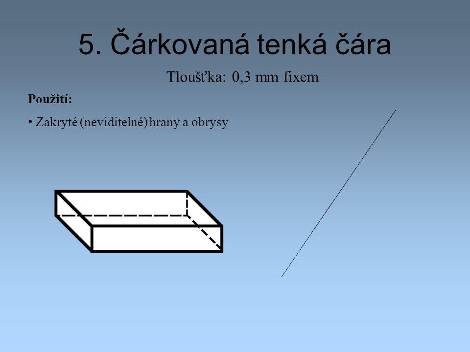 5. Čárkovaná tenká čára Tloušťka: 0,3 mm fixem Použití: