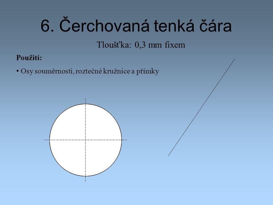 6. Čerchovaná tenká čára Tloušťka: 0,3 mm fixem Použití:
