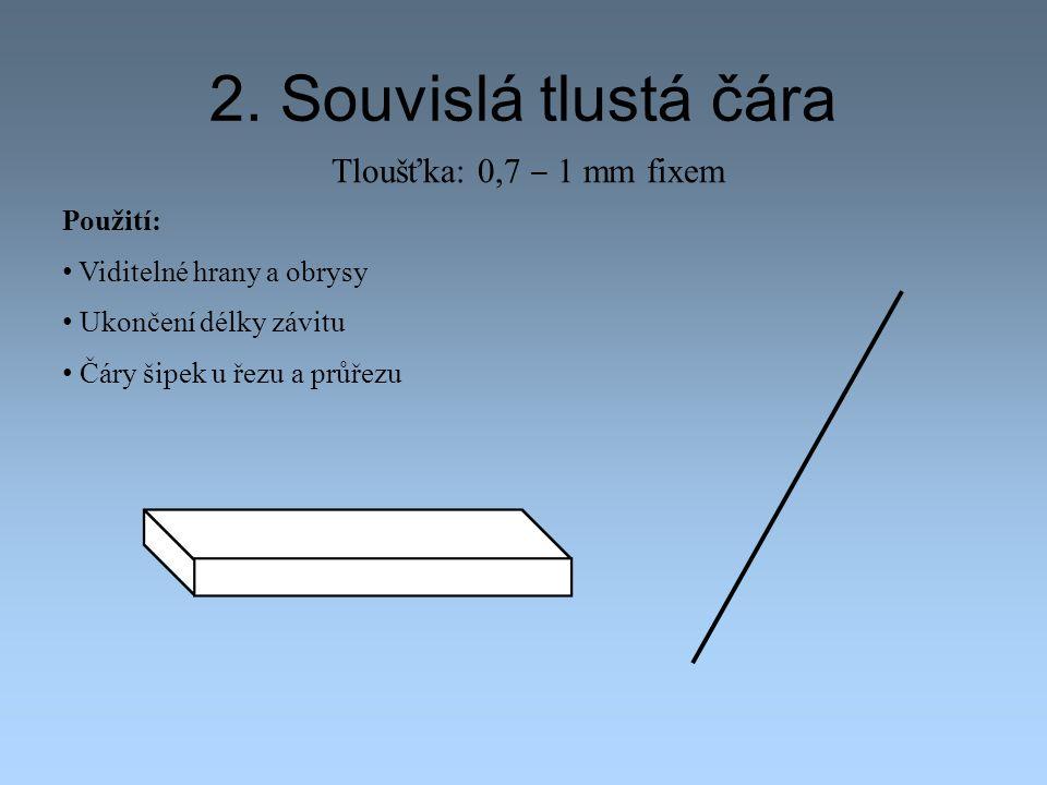 2. Souvislá tlustá čára Tloušťka: 0,7 ‒ 1 mm fixem Použití: