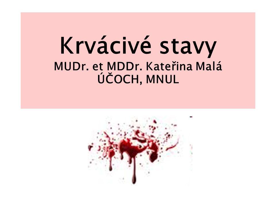 Krvácivé stavy MUDr. et MDDr. Kateřina Malá ÚČOCH, MNUL