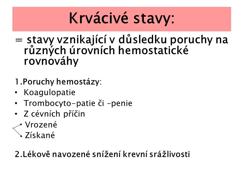 Krvácivé stavy: = stavy vznikající v důsledku poruchy na různých úrovních hemostatické rovnováhy.