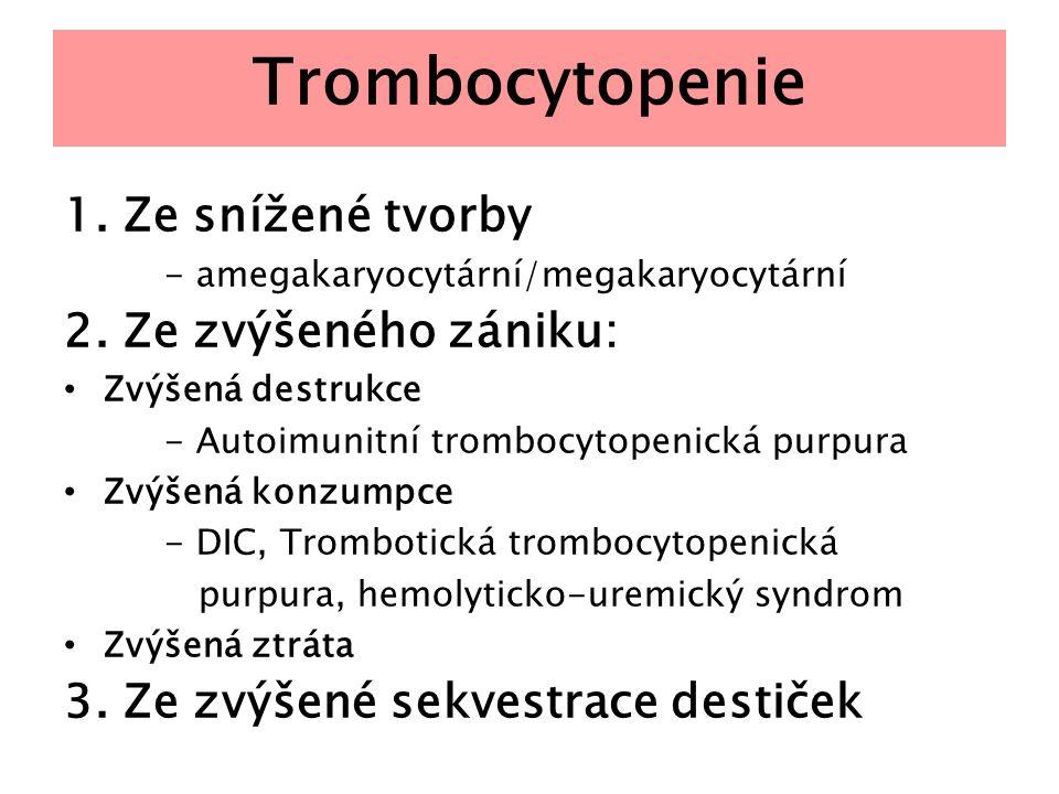 Trombocytopenie 1. Ze snížené tvorby 2. Ze zvýšeného zániku:
