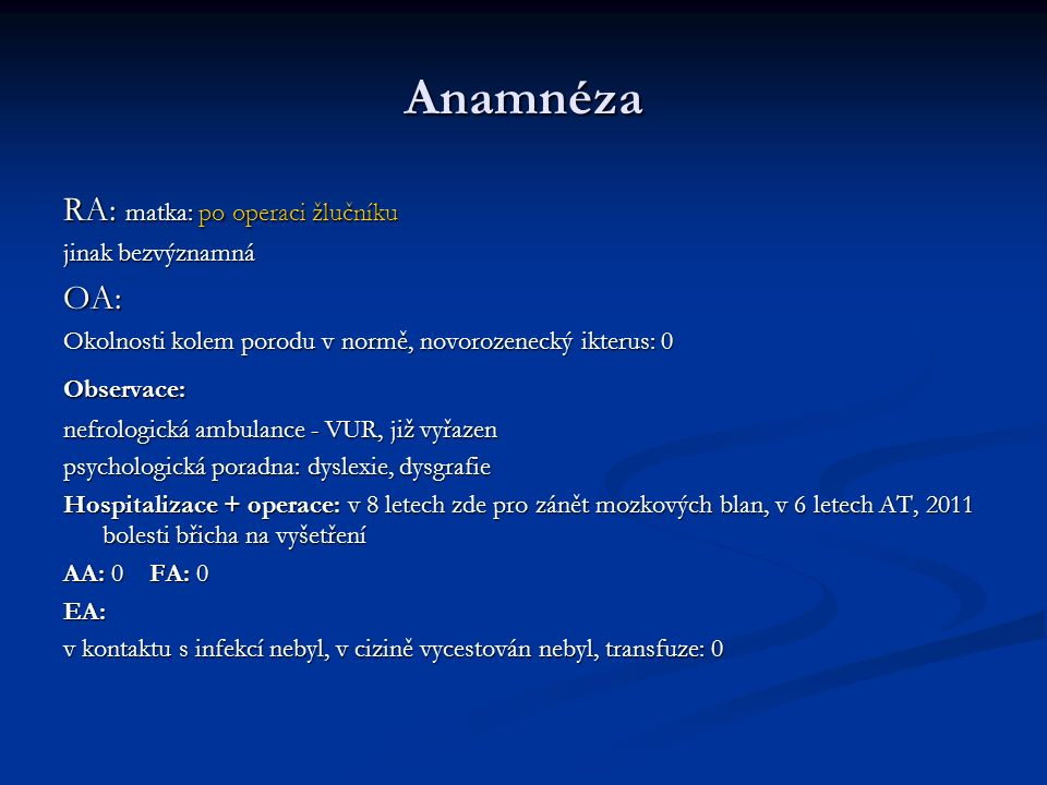 Anamnéza RA: matka: po operaci žlučníku OA: jinak bezvýznamná