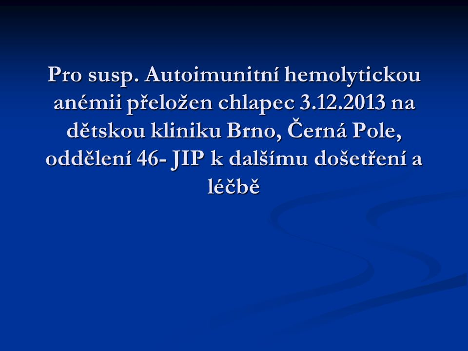 Pro susp. Autoimunitní hemolytickou anémii přeložen chlapec 3. 12