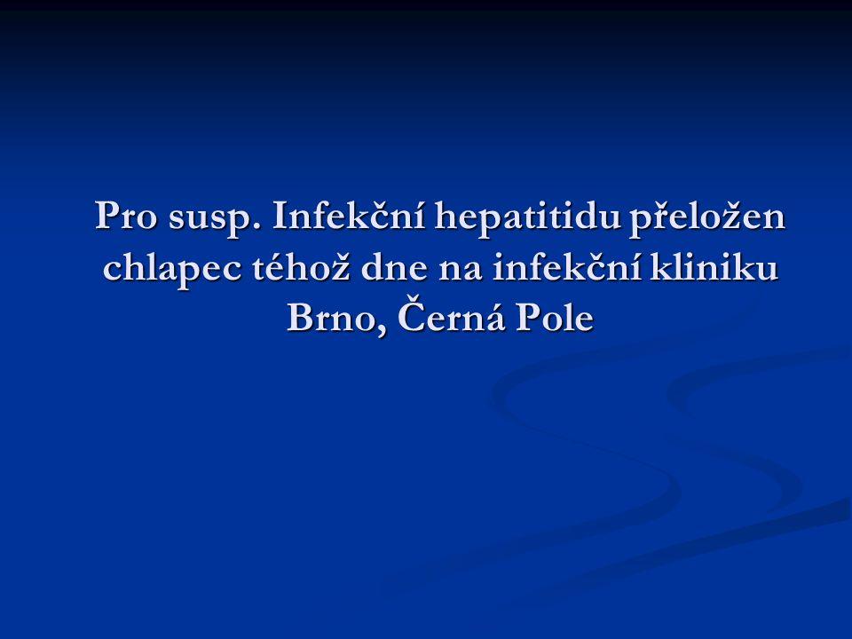 Pro susp. Infekční hepatitidu přeložen chlapec téhož dne na infekční kliniku Brno, Černá Pole