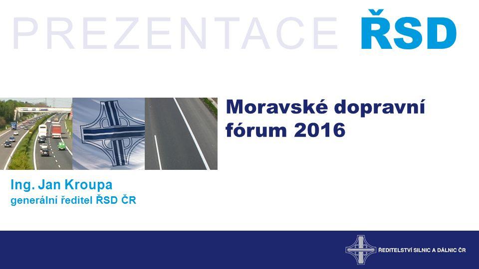 PREZENTACE ŘSD Moravské dopravní fórum 2016 Ing. Jan Kroupa