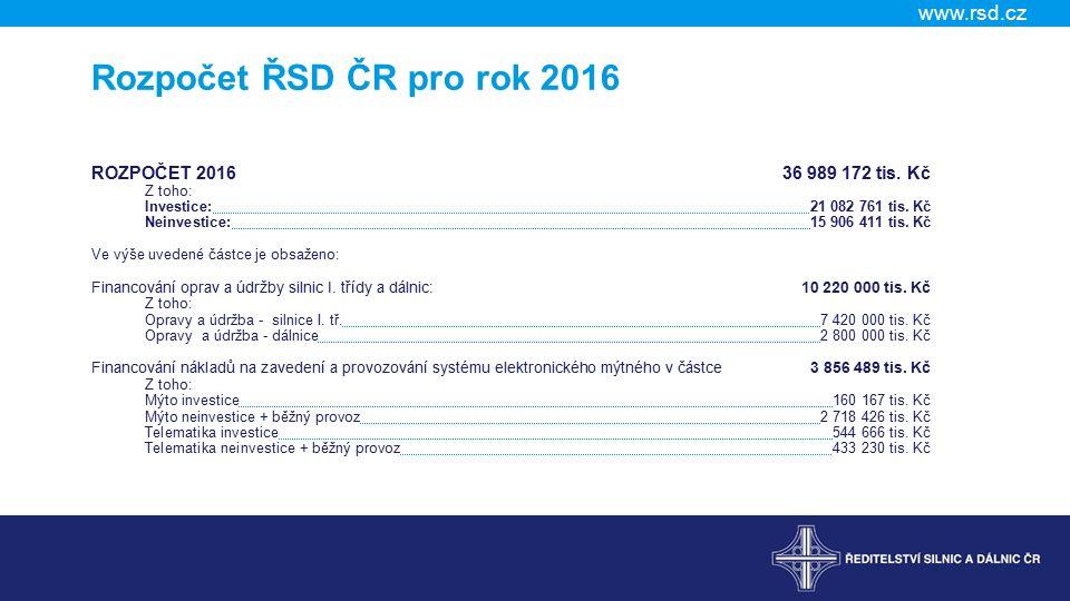 Rozpočet ŘSD ČR pro rok 2016 ROZPOČET 2016 36 989 172 tis. Kč Z toho: