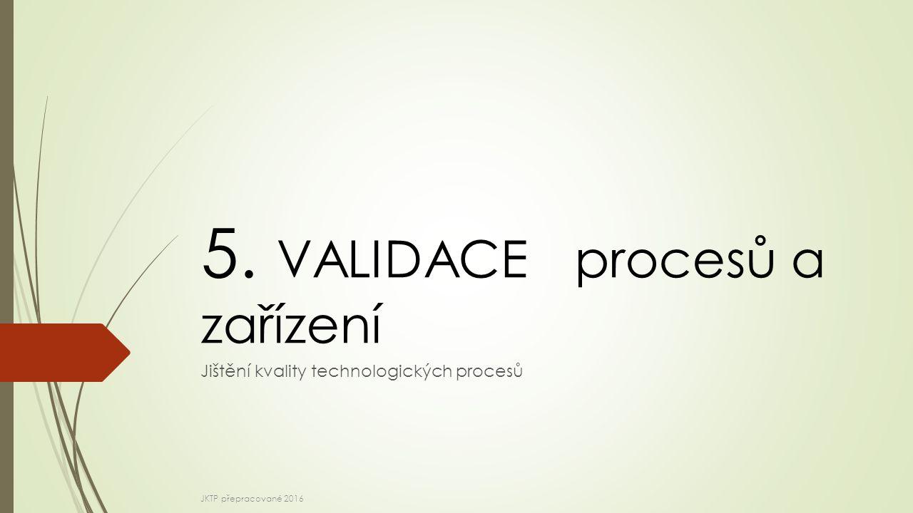 5. VALIDACE procesů a zařízení