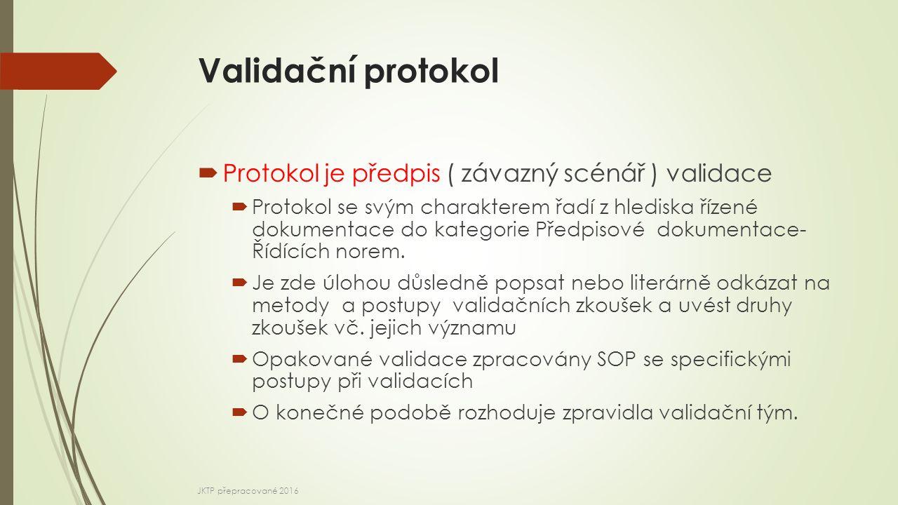 Validační protokol Protokol je předpis ( závazný scénář ) validace