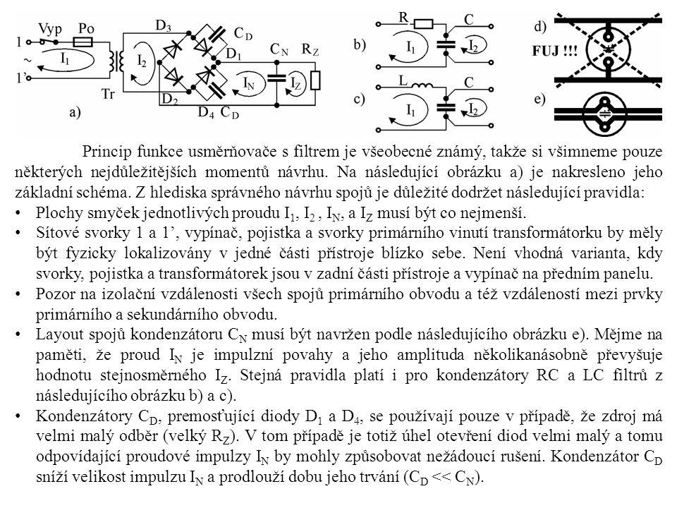 Princip funkce usměrňovače s filtrem je všeobecné známý, takže si všimneme pouze některých nejdůležitějších momentů návrhu. Na následující obrázku a) je nakresleno jeho základní schéma. Z hlediska správného návrhu spojů je důležité dodržet následující pravidla: