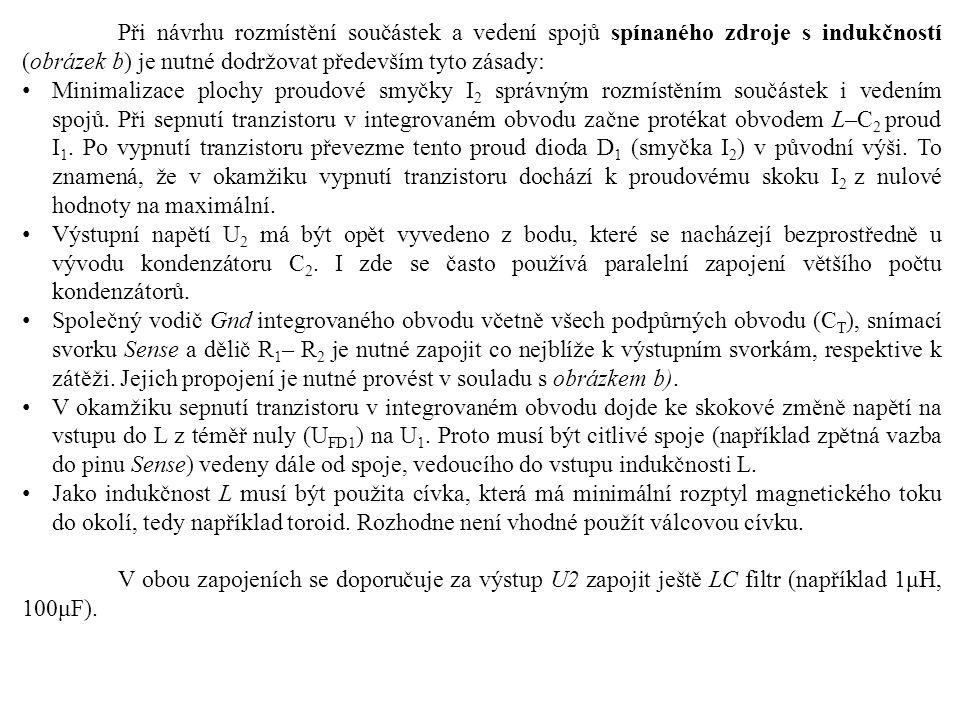 Při návrhu rozmístění součástek a vedení spojů spínaného zdroje s indukčností (obrázek b) je nutné dodržovat především tyto zásady: