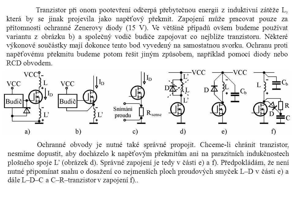 Tranzistor při onom pootevření odčerpá přebytečnou energii z induktivní zátěže L, která by se jinak projevila jako napěťový překmit. Zapojení může pracovat pouze za přítomnosti ochranné Zenerovy diody (15 V). Ve většině případů ovšem budeme používat variantu z obrázku b) a společný vodič budiče zapojovat co nejblíže tranzistoru. Některé výkonové součástky mají dokonce tento bod vyvedený na samostatnou svorku. Ochranu proti napěťovému překmitu budeme potom řešit jiným způsobem, například pomocí diody nebo RCD obvodem.